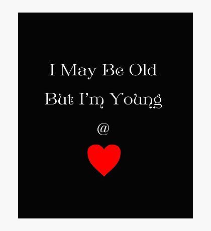 Young at Heart White writing Photographic Print
