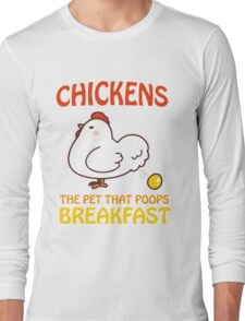 Chickens Pet That Poops Breakfast Funny Quote Long Sleeve T-Shirt