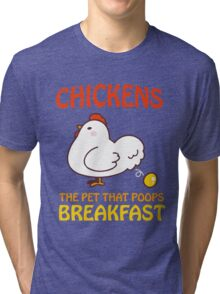 Chickens Pet That Poops Breakfast Funny Quote Tri-blend T-Shirt