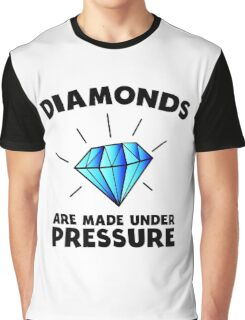 Diamonds are made under pressure Graphic T-Shirt