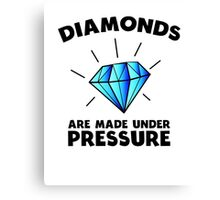 Diamonds are made under pressure Canvas Print