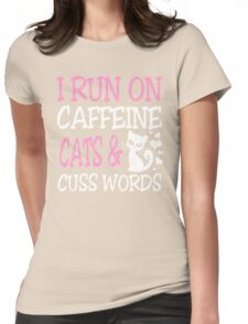 I run on caffeine cats and cuss words Womens Fitted T-Shirt