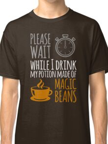 Please wait while I drink my potion made of magic beans Classic T-Shirt