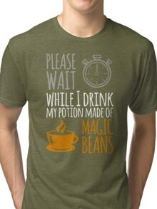 Please wait while I drink my potion made of magic beans Tri-blend T-Shirt
