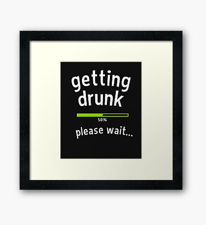 Getting drunk, 50% please wait. With progress bar - funny quote Framed Print