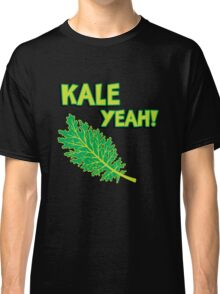Kale Yeah! Funny quote about Kale. Classic T-Shirt