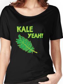 Kale Yeah! Funny quote about Kale. Women's Relaxed Fit T-Shirt