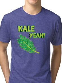 Kale Yeah! Funny quote about Kale. Tri-blend T-Shirt