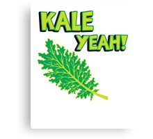 Kale Yeah! Funny quote about Kale. Canvas Print