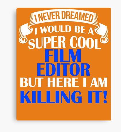 A Super Cool Film Editor  Canvas Print
