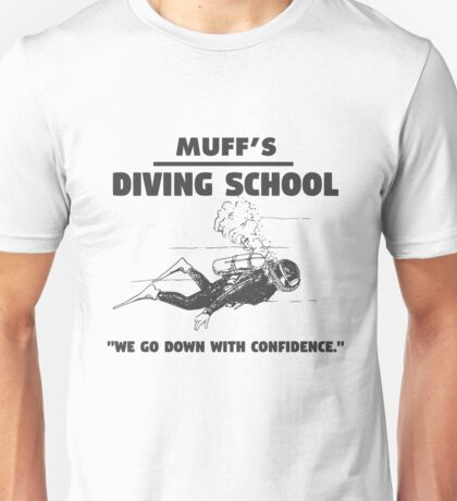 Muff's diving school. We go down with confidence. Funny quote. Unisex T-Shirt