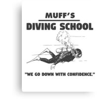Muff's diving school. We go down with confidence. Funny quote. Canvas Print
