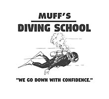 Muff's diving school. We go down with confidence. Funny quote. Photographic Print
