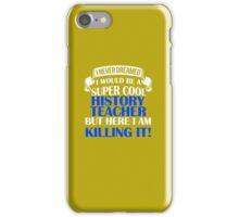 A Super Cool History Teacher  iPhone Case/Skin