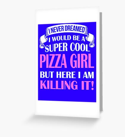 A Super Cool Pizza Girl  Greeting Card