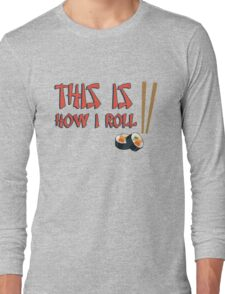 This is how I roll (sushi) Long Sleeve T-Shirt