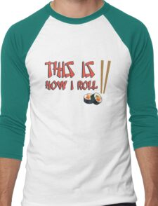 This is how I roll (sushi) Men's Baseball ¾ T-Shirt