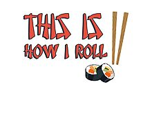 This is how I roll (sushi) Photographic Print