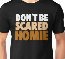 "Nick Diaz - ""Don't Be Scared Homie"" Unisex T-Shirt"