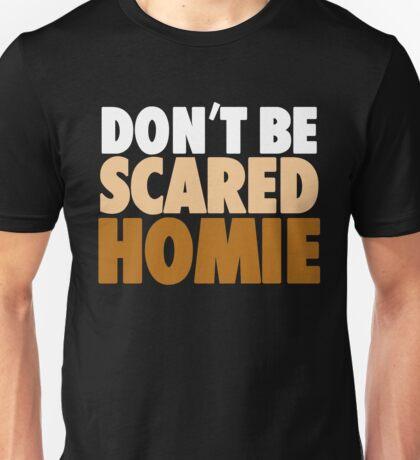 "Nick Diaz - ""Don't Be Scared Homie"" Unisex T-Shirt"