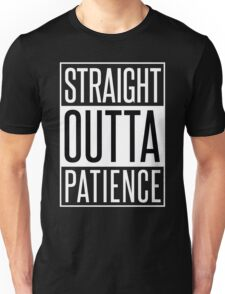 STRAIGHT OUTTA PATIENCE Unisex T-Shirt