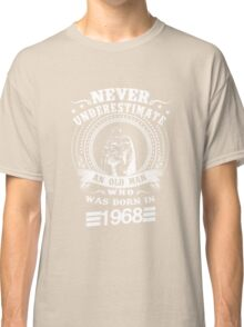 Never underestimate an old man who was born in 1968 Classic T-Shirt