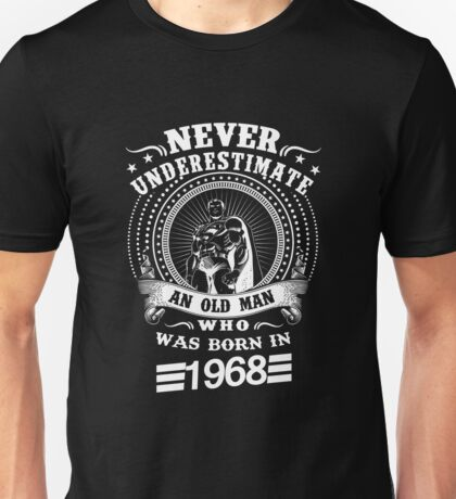 Never underestimate an old man who was born in 1968 Unisex T-Shirt
