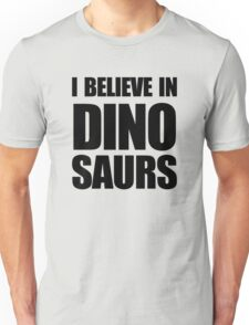 I Believe In Dinosaurs Unisex T-Shirt