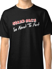 Stand Back I'm About to Fart Classic T-Shirt