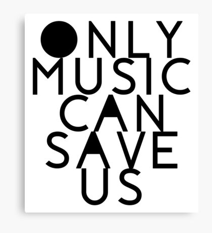 ONLY MUSIC CAN SAVE US Canvas Print