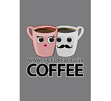 Always & Forever with Coffee Photographic Print