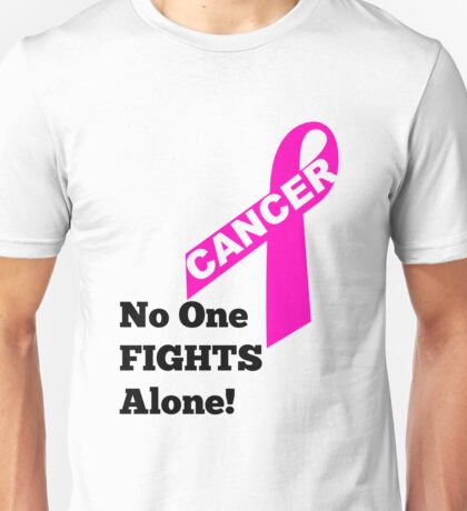 No One Fights Cancer Alone Unisex T-Shirt