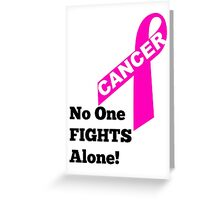 No One Fights Cancer Alone Greeting Card