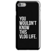 You wouldn't know this Vlog Life - Black iPhone Case/Skin