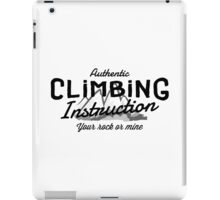 Rock Climbing Instruction Your Rock or Mine iPad Case/Skin