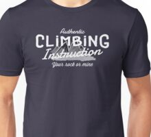 Rock Climbing Instruction Your Rock or Mine Unisex T-Shirt