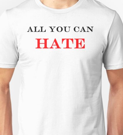 All you can HATE Unisex T-Shirt
