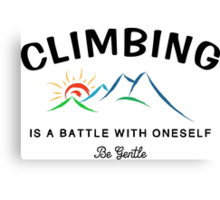 Climbing Is A Battle With Oneself Be Gentle Canvas Print