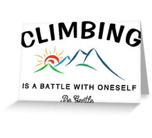 Climbing Is A Battle With Oneself Be Gentle Greeting Card