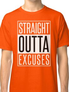 STRAIGHT OUTTA EXCUSES Classic T-Shirt