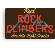 Real Rock Climbers Are Into Tight Cracks Canvas Print