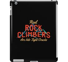 Real Rock Climbers Are Into Tight Cracks iPad Case/Skin