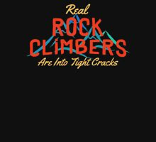 Real Rock Climbers Are Into Tight Cracks Unisex T-Shirt