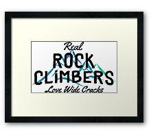 Real Rock Climbers Love Wide Cracks Framed Print
