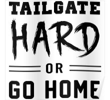 Tailgate hard or go home Poster