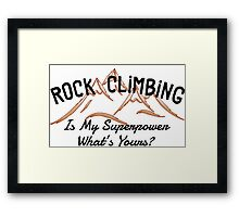 Rock Climbing Is My Superpower What Is Yours Framed Print