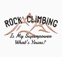Rock Climbing Is My Superpower What Is Yours by SportsT-Shirts