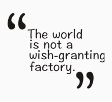 The world is not a wish-granting factory. Kids Clothes