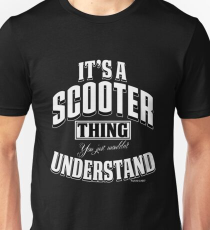 It's a Scooter thing Unisex T-Shirt