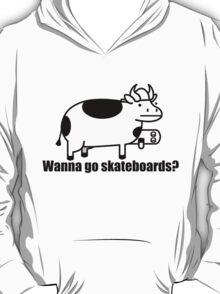Wanna go skateboards? T-Shirt